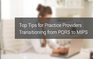 Top Tips for Small Practice Providers Transitioning from PQRS to MIPS